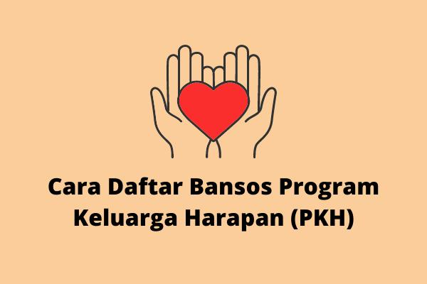 Cara Daftar Bansos Program Keluarga Harapan PKH